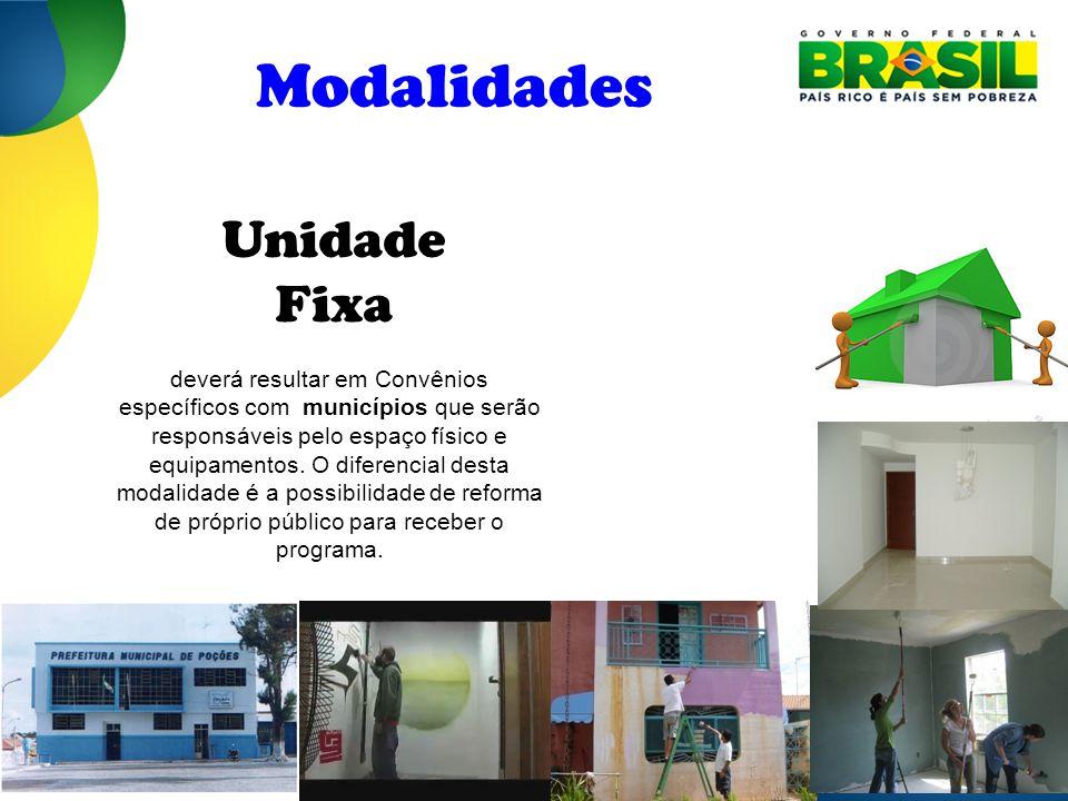 Modalidades Unidade Fixa deverá resultar em Convênios específicos com municípios que serão responsáveis pelo espaço físico e equipamentos. O diferenci