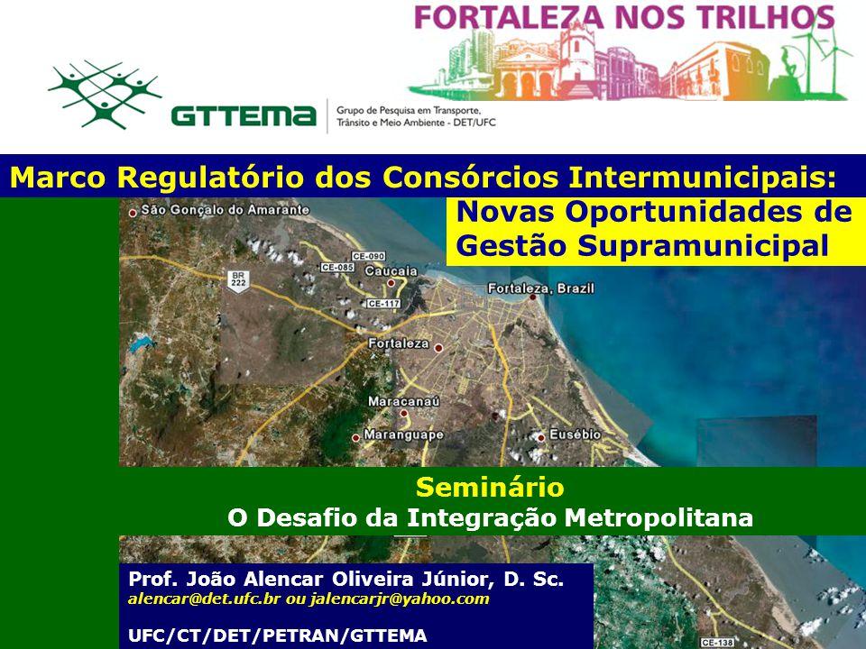 Novas Oportunidades de Gestão Supramunicipal Prof. João Alencar Oliveira Júnior, D. Sc. alencar@det.ufc.br ou jalencarjr@yahoo.com UFC/CT/DET/PETRAN/G