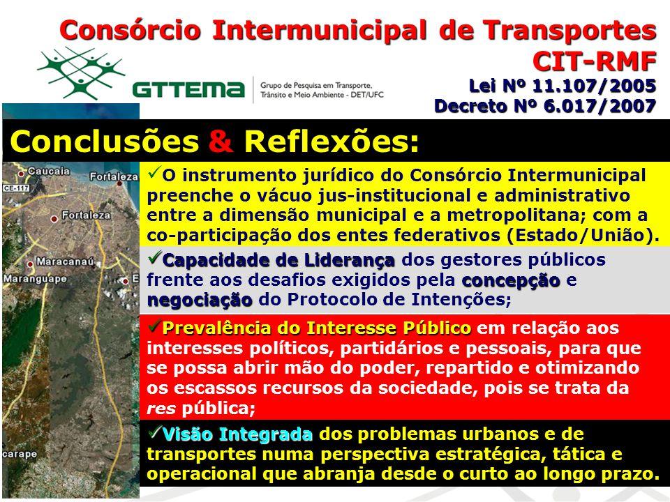 Consórcio Intermunicipal de Transportes CIT-RMF Lei Nº 11.107/2005 Decreto Nº 6.017/2007 Conclusões & Reflexões: O instrumento jurídico do Consórcio I