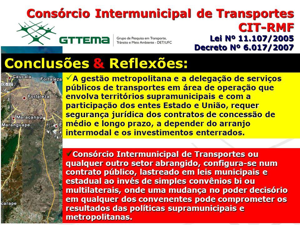 Consórcio Intermunicipal de Transportes CIT-RMF Lei Nº 11.107/2005 Decreto Nº 6.017/2007 Conclusões & Reflexões: requer segurança jurídica dos contrat
