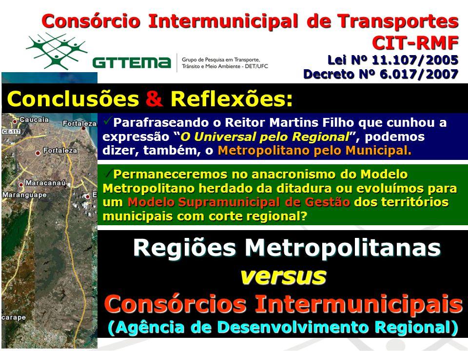 Consórcio Intermunicipal de Transportes CIT-RMF Lei Nº 11.107/2005 Decreto Nº 6.017/2007 Conclusões & Reflexões: P arafraseando o Reitor Martins Filho