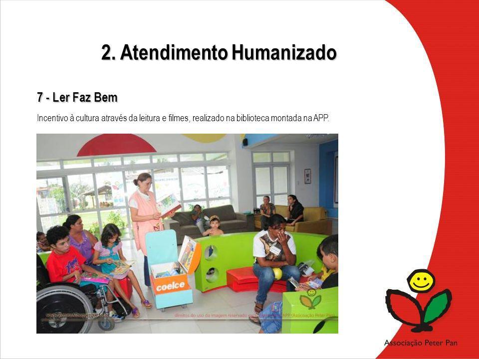 7 - Ler Faz Bem Incentivo à cultura através da leitura e filmes, realizado na biblioteca montada na APP. 2. Atendimento Humanizado