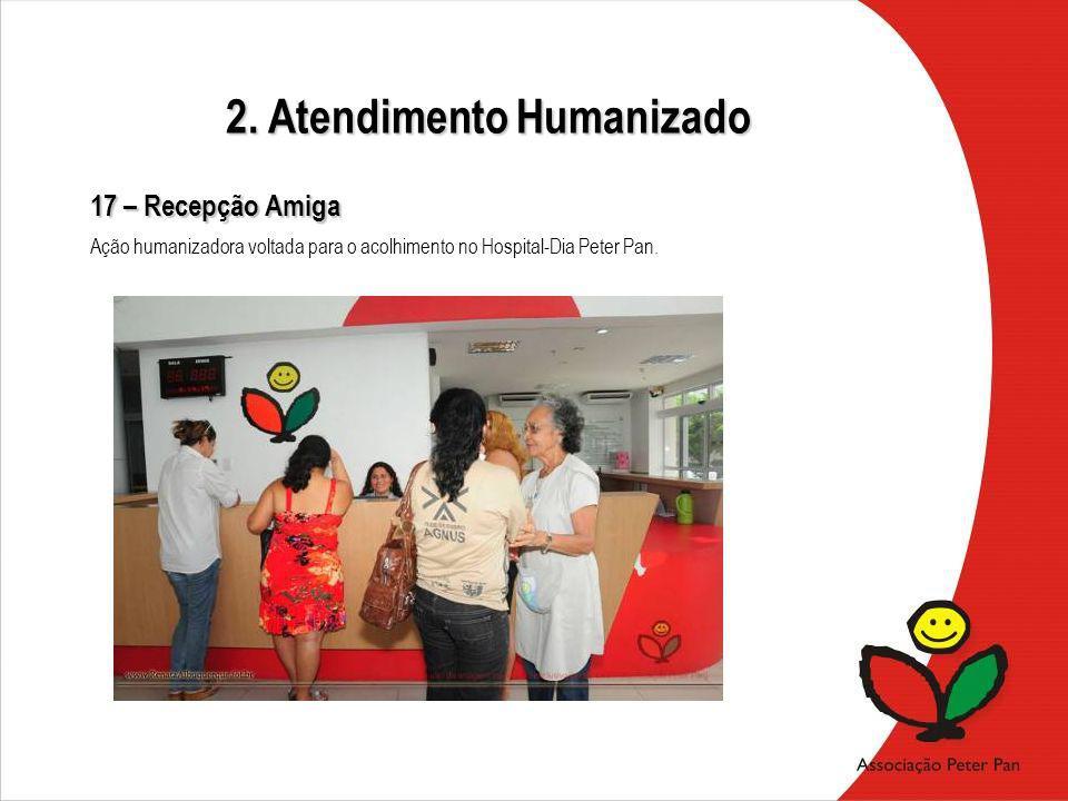 17 – Recepção Amiga Ação humanizadora voltada para o acolhimento no Hospital-Dia Peter Pan. 2. Atendimento Humanizado
