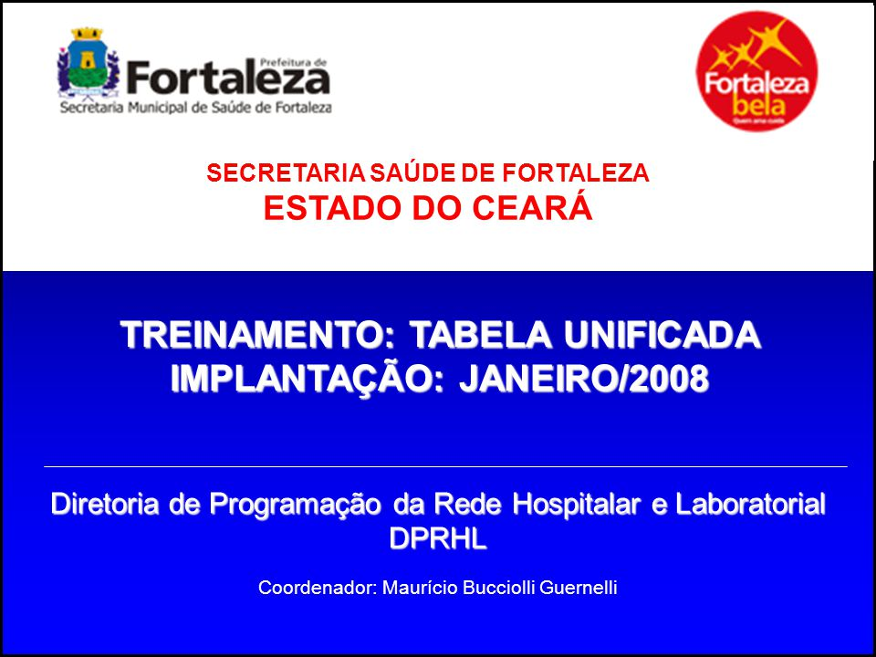 TREINAMENTO: TABELA UNIFICADA IMPLANTAÇÃO: JANEIRO/2008 Coordenador: Maurício Bucciolli Guernelli Diretoria de Programação da Rede Hospitalar e Labora