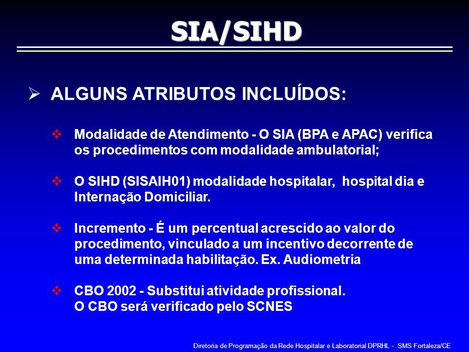 ALGUNS ATRIBUTOS INCLUÍDOS: Modalidade de Atendimento - O SIA (BPA e APAC) verifica os procedimentos com modalidade ambulatorial; O SIHD (SISAIH01) mo