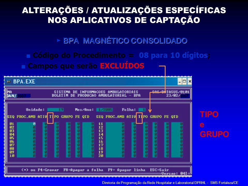 BPA MAGNÉTICO CONSOLIDADO BPA MAGNÉTICO CONSOLIDADO Campos que serão EXCLUÍDOS 2007 TIPO e GRUPO Código do Procedimento = 08 para 10 dígitos; ALTERAÇÕ