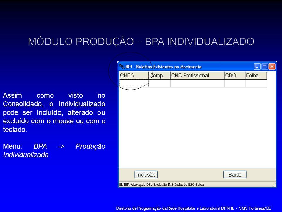 Assim como visto no Consolidado, o Individualizado pode ser Incluído, alterado ou excluído com o mouse ou com o teclado. Menu: BPA -> Produção Individ