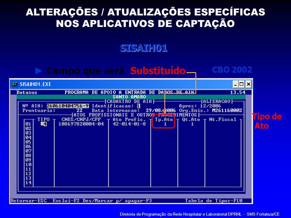 SISAIH01 Campo que será Substituído CBO 2002 Tipo de Ato ALTERAÇÕES / ATUALIZAÇÕES ESPECÍFICAS NOS APLICATIVOS DE CAPTAÇÃO Diretoria de Programação da