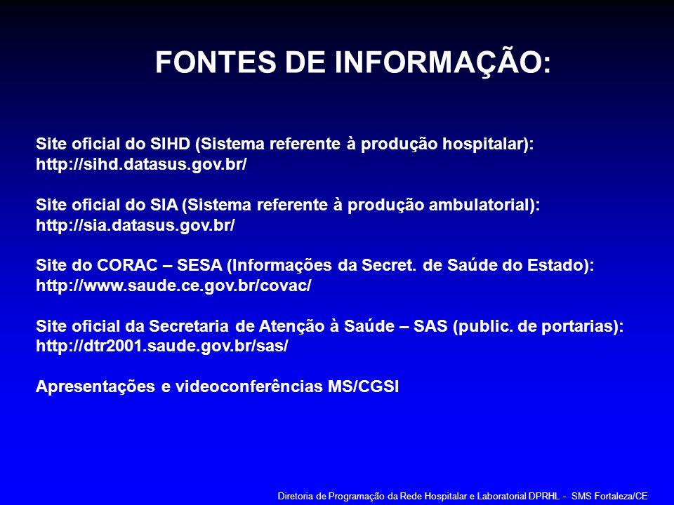 FONTES DE INFORMAÇÃO: Site oficial do SIHD (Sistema referente à produção hospitalar): http://sihd.datasus.gov.br/ Site oficial do SIA (Sistema referen