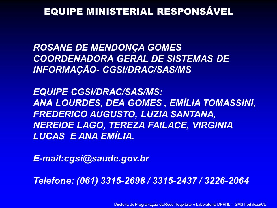 ROSANE DE MENDONÇA GOMES COORDENADORA GERAL DE SISTEMAS DE INFORMAÇÃO- CGSI/DRAC/SAS/MS EQUIPE CGSI/DRAC/SAS/MS: ANA LOURDES, DEA GOMES, EMÍLIA TOMASS