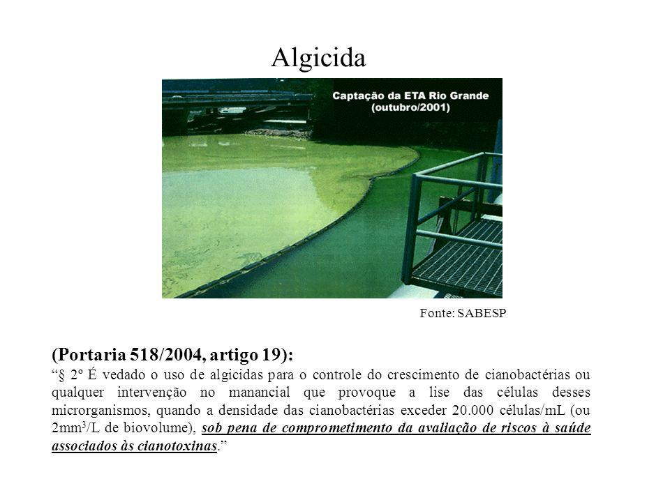 Algicida (Portaria 518/2004, artigo 19): § 2º É vedado o uso de algicidas para o controle do crescimento de cianobactérias ou qualquer intervenção no