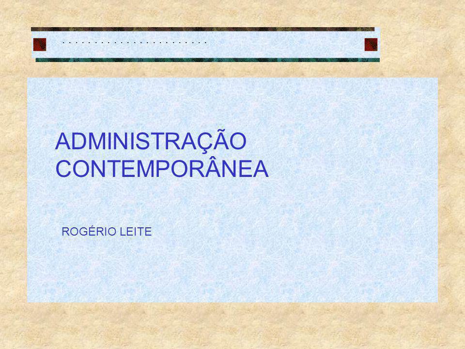 ....................... ADMINISTRAÇÃO CONTEMPORÂNEA ROGÉRIO LEITE