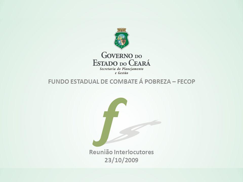 FUNDO ESTADUAL DE COMBATE Á POBREZA – FECOP Reunião Interlocutores 23/10/2009