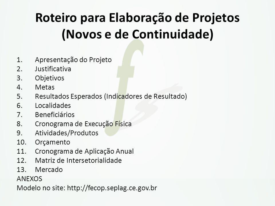 Roteiro para Elaboração de Projetos (Novos e de Continuidade) 1.Apresentação do Projeto 2.Justificativa 3.Objetivos 4.Metas 5.Resultados Esperados (In