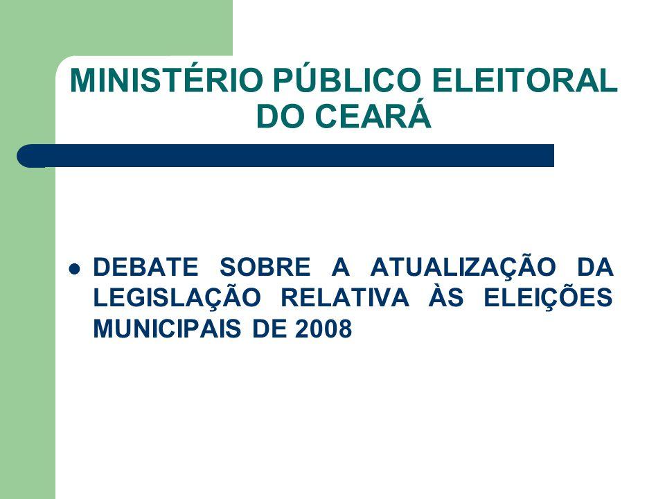 MINISTÉRIO PÚBLICO ELEITORAL DO CEARÁ DEBATE SOBRE A ATUALIZAÇÃO DA LEGISLAÇÃO RELATIVA ÀS ELEIÇÕES MUNICIPAIS DE 2008