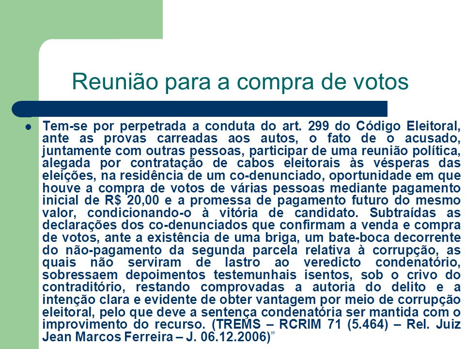 Reunião para a compra de votos Tem-se por perpetrada a conduta do art. 299 do Código Eleitoral, ante as provas carreadas aos autos, o fato de o acusad