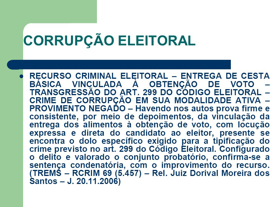 CORRUPÇÃO ELEITORAL RECURSO CRIMINAL ELEITORAL – ENTREGA DE CESTA BÁSICA VINCULADA À OBTENÇÃO DE VOTO – TRANSGRESSÃO DO ART. 299 DO CÓDIGO ELEITORAL –