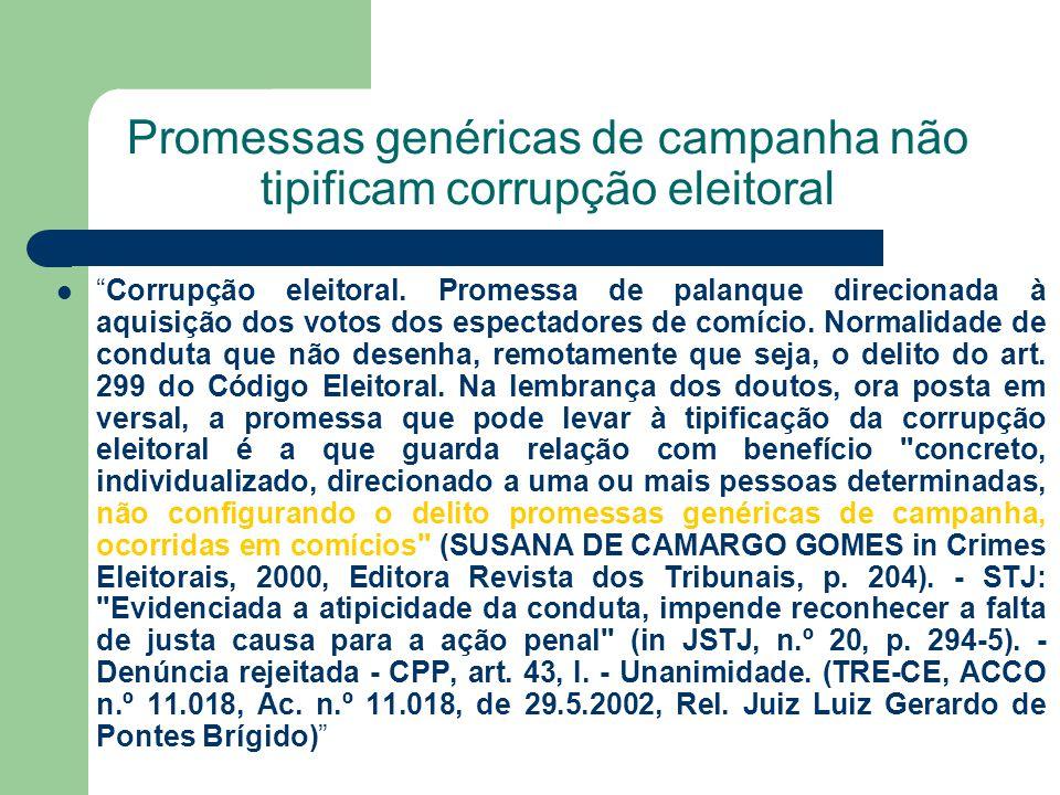 Promessas genéricas de campanha não tipificam corrupção eleitoral Corrupção eleitoral. Promessa de palanque direcionada à aquisição dos votos dos espe