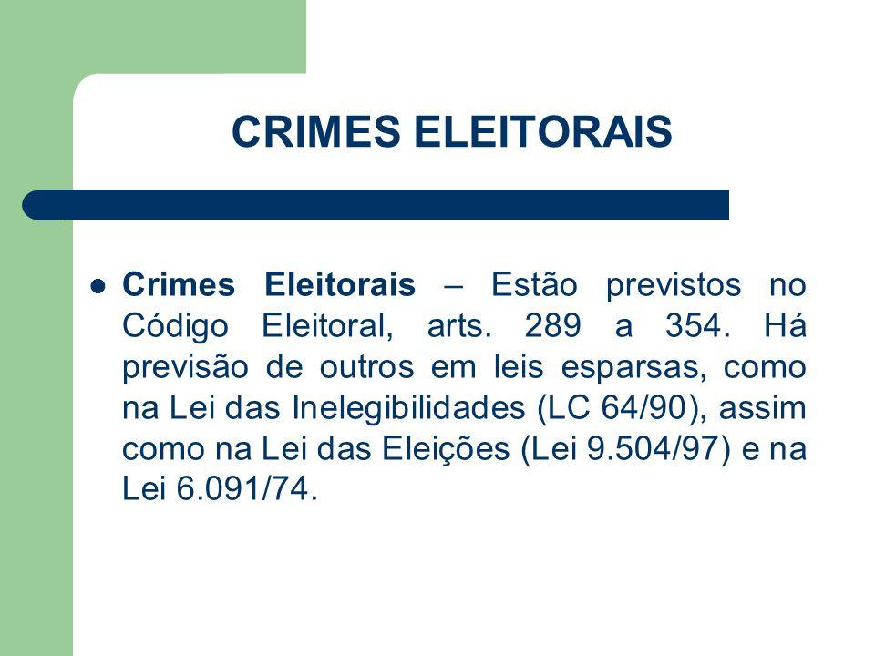 CRIMES ELEITORAIS Crimes Eleitorais – Estão previstos no Código Eleitoral, arts. 289 a 354. Há previsão de outros em leis esparsas, como na Lei das In