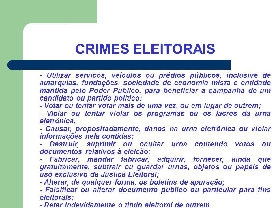 CRIMES ELEITORAIS - Utilizar serviços, veículos ou prédios públicos, inclusive de autarquias, fundações, sociedade de economia mista e entidade mantid