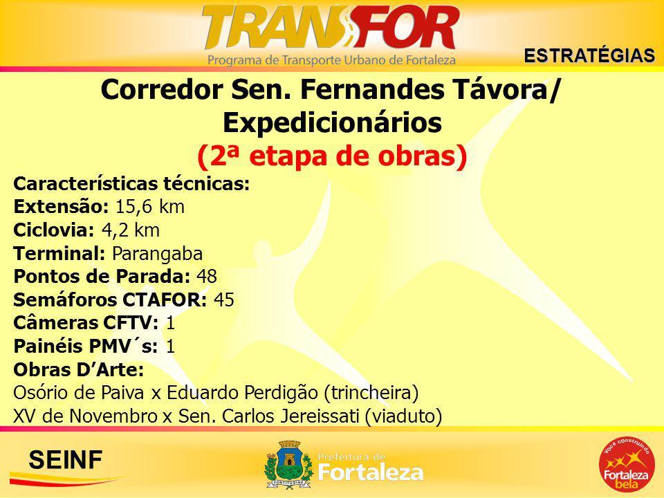 SEINF Corredor Sen. Fernandes Távora/ Expedicionários (2ª etapa de obras) Características técnicas: Extensão: 15,6 km Ciclovia: 4,2 km Terminal: Paran