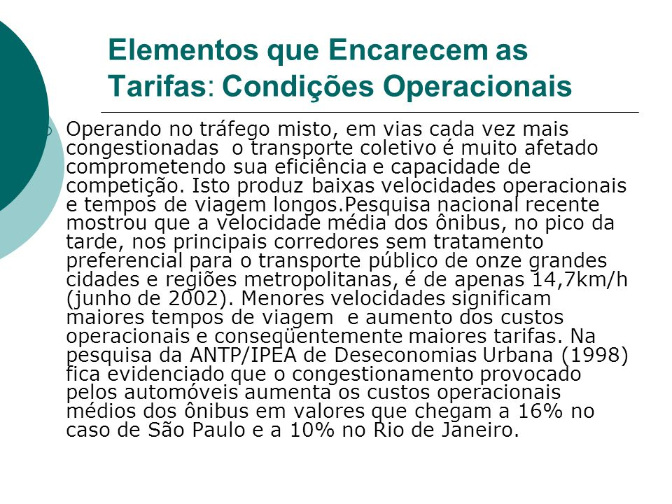 Elementos que Encarecem as Tarifas: Condições Operacionais Operando no tráfego misto, em vias cada vez mais congestionadas o transporte coletivo é mui