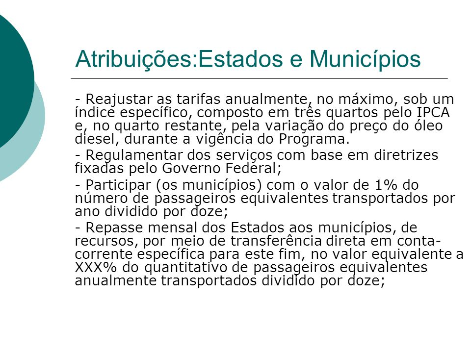 Atribuições:Estados e Municípios - Reajustar as tarifas anualmente, no máximo, sob um índice específico, composto em três quartos pelo IPCA e, no quar