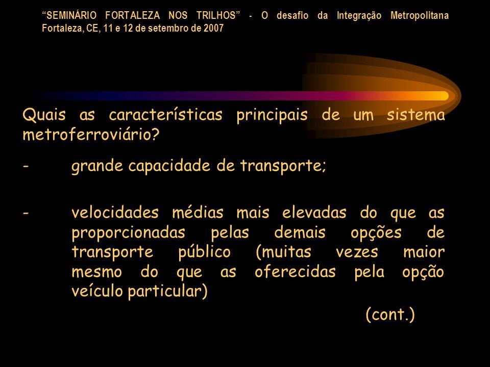 SEMINÁRIO FORTALEZA NOS TRILHOS - O desafio da Integração Metropolitana Fortaleza, CE, 11 e 12 de setembro de 2007 Quais as características principais