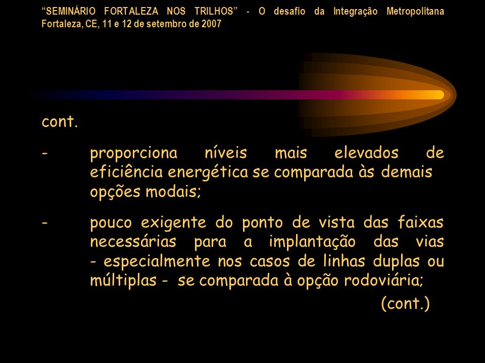 SEMINÁRIO FORTALEZA NOS TRILHOS - O desafio da Integração Metropolitana Fortaleza, CE, 11 e 12 de setembro de 2007 cont. - proporciona níveis mais ele