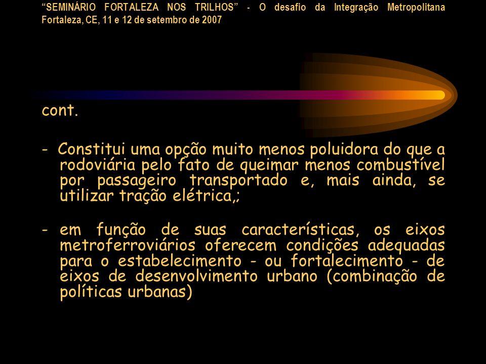 SEMINÁRIO FORTALEZA NOS TRILHOS - O desafio da Integração Metropolitana Fortaleza, CE, 11 e 12 de setembro de 2007 cont. - Constitui uma opção muito m
