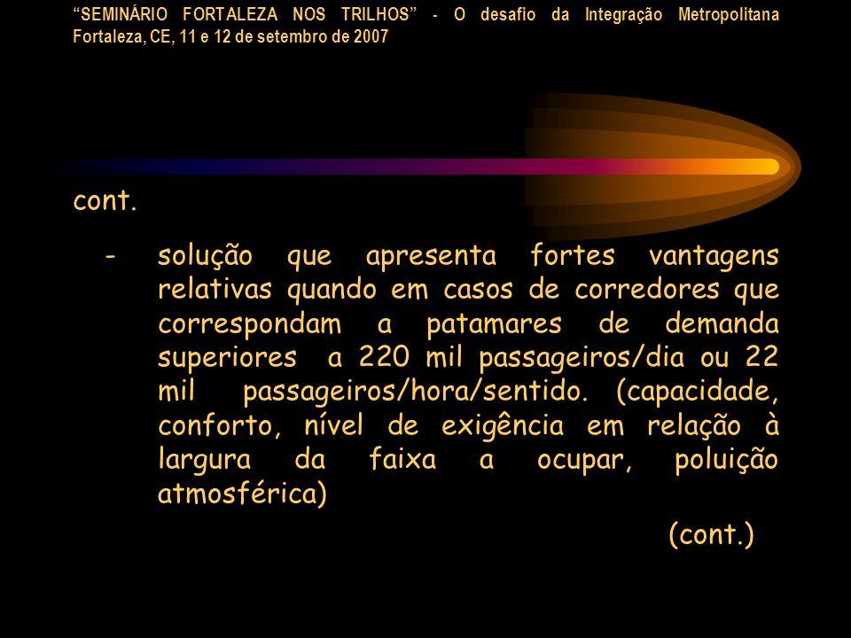 SEMINÁRIO FORTALEZA NOS TRILHOS - O desafio da Integração Metropolitana Fortaleza, CE, 11 e 12 de setembro de 2007 cont. - solução que apresenta forte