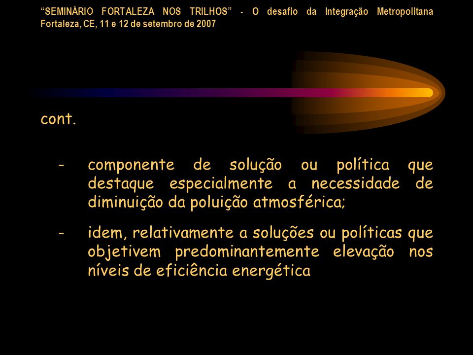 SEMINÁRIO FORTALEZA NOS TRILHOS - O desafio da Integração Metropolitana Fortaleza, CE, 11 e 12 de setembro de 2007 cont. - componente de solução ou po