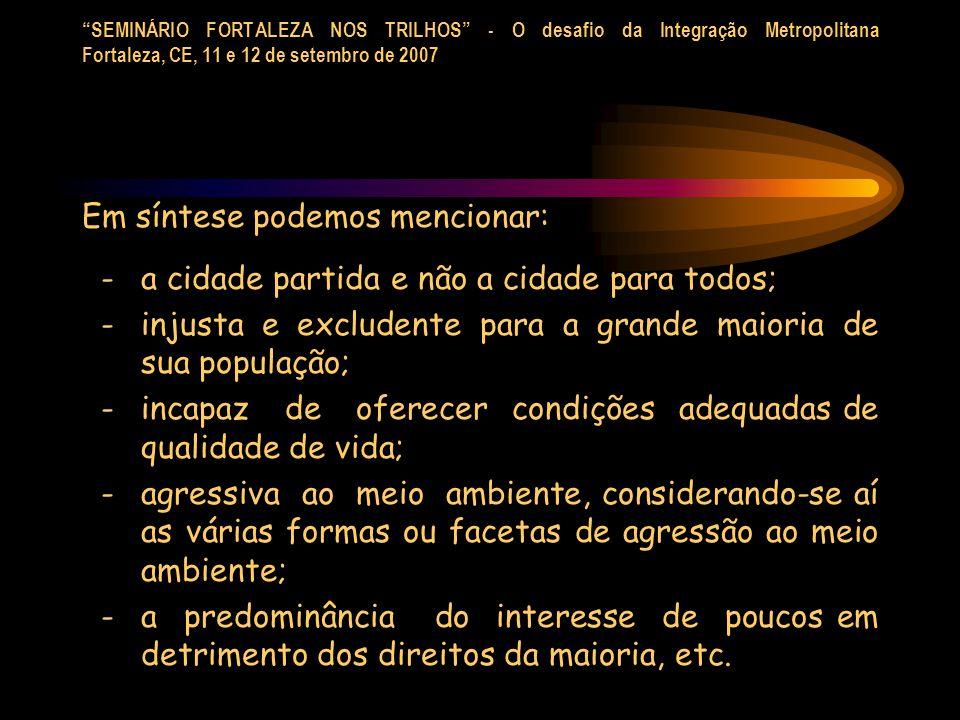 SEMINÁRIO FORTALEZA NOS TRILHOS - O desafio da Integração Metropolitana Fortaleza, CE, 11 e 12 de setembro de 2007 -componente estruturador de seus respectivos sistemas de transporte (argumento mais comumente citado); -sistema de suporte a projetos de corredores de desenvolvimento (relação com o espaço urbano, níveis reduzidos de ruído e vantagens relativas no tocante à poluição) -soluções adequadas para os casos de corredores de grande extensão (velocidades comerciais, tempos de percurso); (cont.)