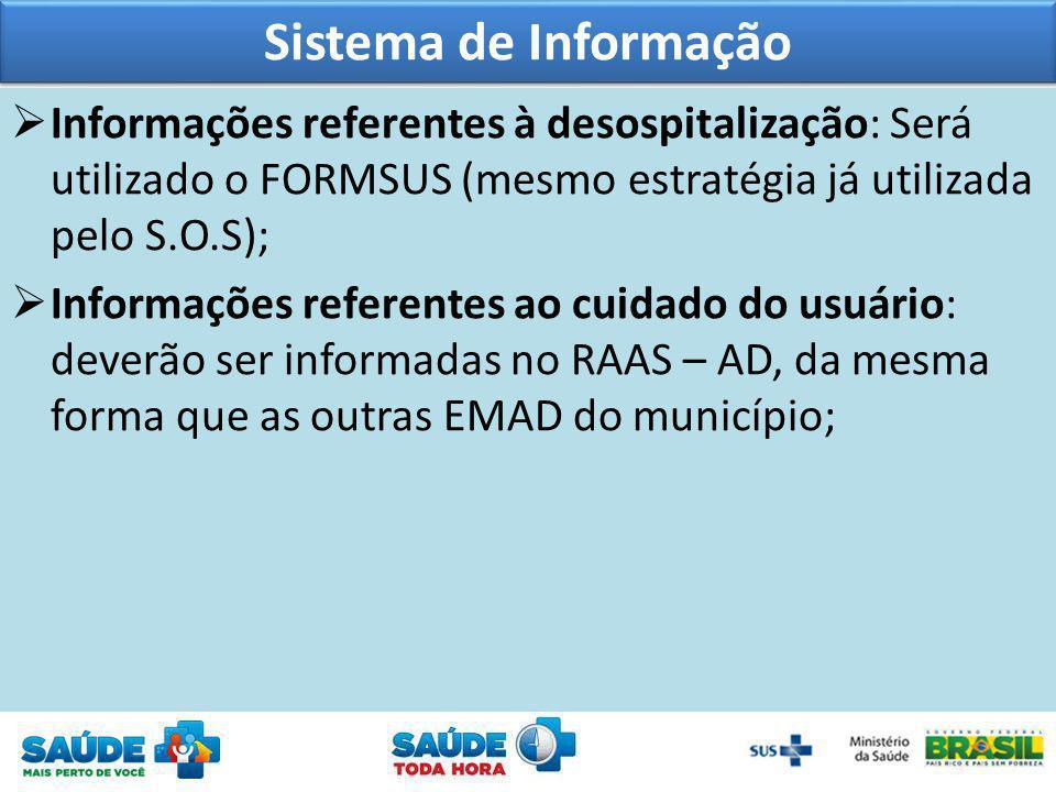 Sistema de Informação Informações referentes à desospitalização: Será utilizado o FORMSUS (mesmo estratégia já utilizada pelo S.O.S); Informações refe