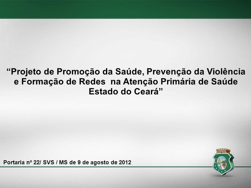 Projeto de Promoção da Saúde, Prevenção da Violência e Formação de Redes na Atenção Primária de Saúde Estado do Ceará Portaria nº 22/ SVS / MS de 9 de
