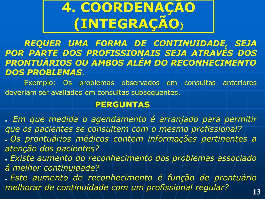 4. COORDENAÇÃO (INTEGRAÇÃO ) REQUER UMA FORMA DE CONTINUIDADE, SEJA POR PARTE DOS PROFISSIONAIS SEJA ATRAVÉS DOS PRONTUÁRIOS OU AMBOS ALÉM DO RECONHEC