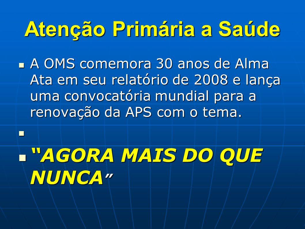 Atenção Primária a Saúde A OMS comemora 30 anos de Alma Ata em seu relatório de 2008 e lança uma convocatória mundial para a renovação da APS com o te