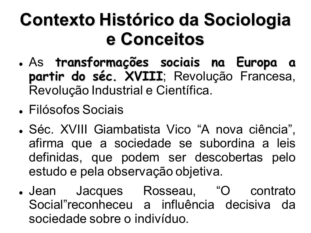 Contexto Histórico da Sociologia e Conceitos transformações sociais na Europa a partir do séc. XVIII As transformações sociais na Europa a partir do s