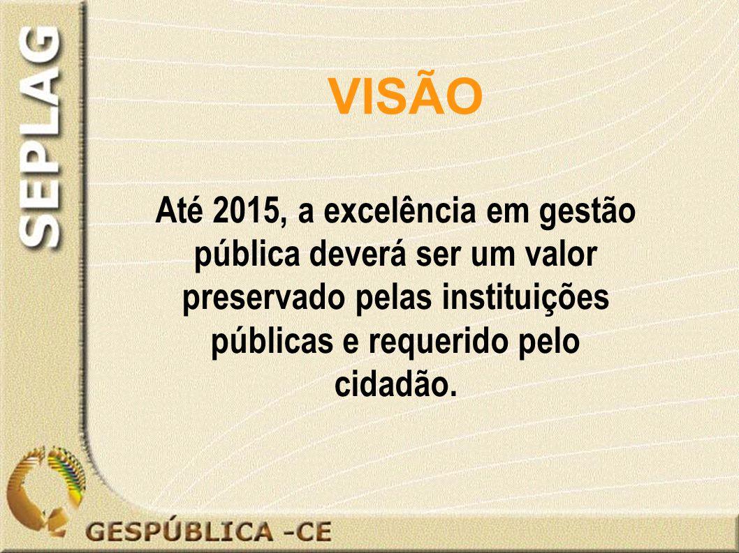 Até 2015, a excelência em gestão pública deverá ser um valor preservado pelas instituições públicas e requerido pelo cidadão.