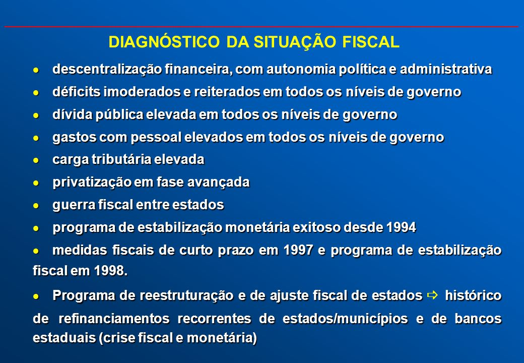 DIAGNÓSTICO DA SITUAÇÃO FISCAL descentralização financeira, com autonomia política e administrativa descentralização financeira, com autonomia polític