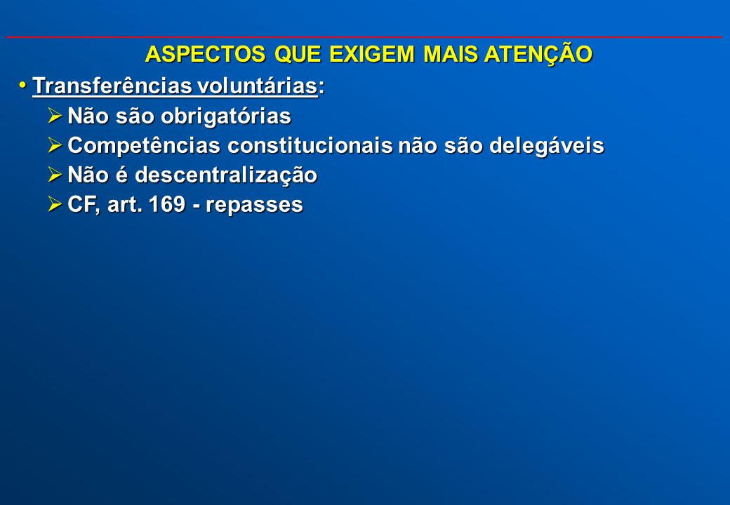 Transferências voluntárias: Transferências voluntárias: Não são obrigatórias Não são obrigatórias Competências constitucionais não são delegáveis Comp