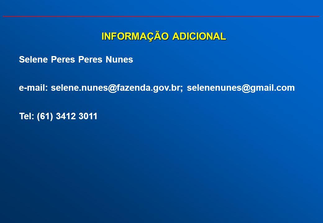 INFORMAÇÃO ADICIONAL Selene Peres Peres Nunes e-mail: selene.nunes@fazenda.gov.br; selenenunes@gmail.com Tel: (61) 3412 3011