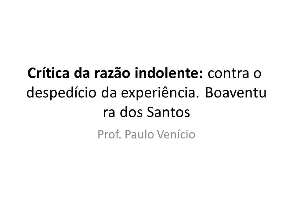 Crítica da razão indolente: contra o despedício da experiência. Boaventu ra dos Santos Prof. Paulo Venício