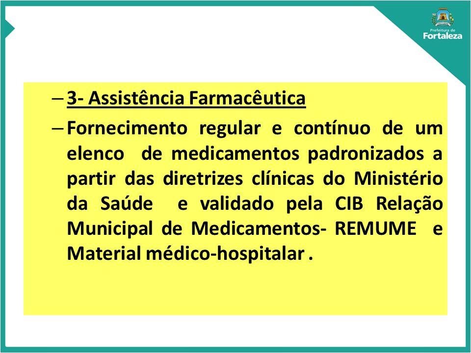 – 3- Assistência Farmacêutica – Fornecimento regular e contínuo de um elenco de medicamentos padronizados a partir das diretrizes clínicas do Ministério da Saúde e validado pela CIB Relação Municipal de Medicamentos- REMUME e Material médico-hospitalar.
