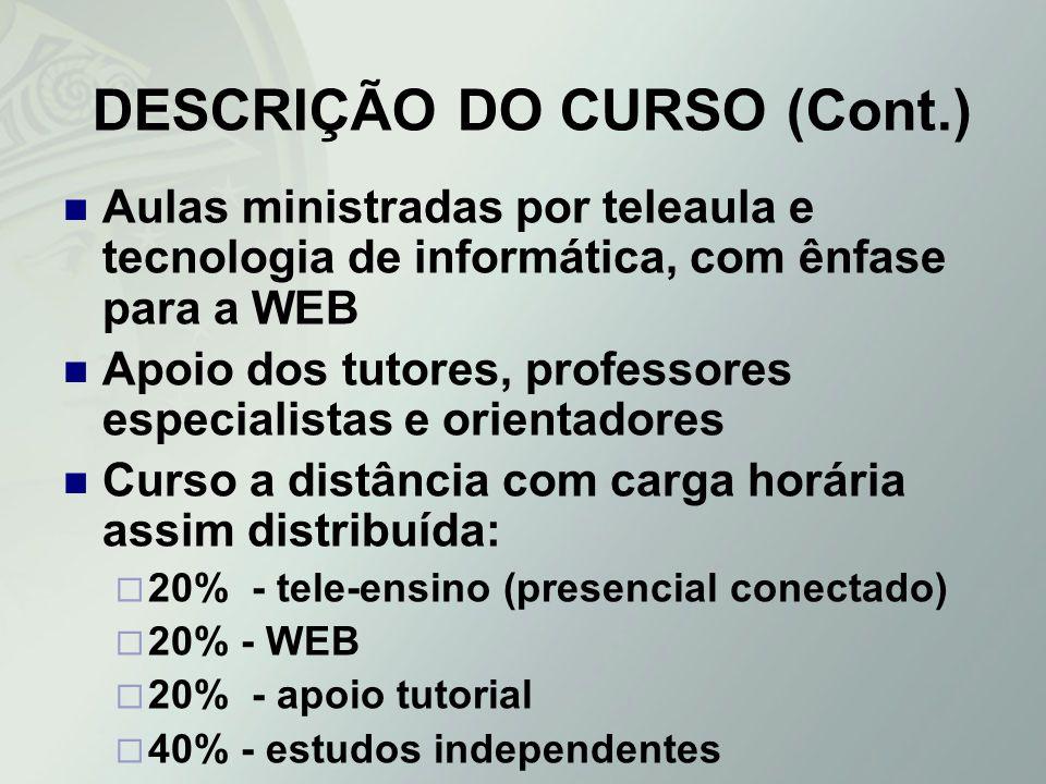 DESCRIÇÃO DO CURSO (Cont.) Aulas ministradas por teleaula e tecnologia de informática, com ênfase para a WEB Apoio dos tutores, professores especialis