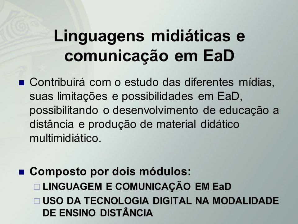 Linguagens midiáticas e comunicação em EaD Contribuirá com o estudo das diferentes mídias, suas limitações e possibilidades em EaD, possibilitando o d