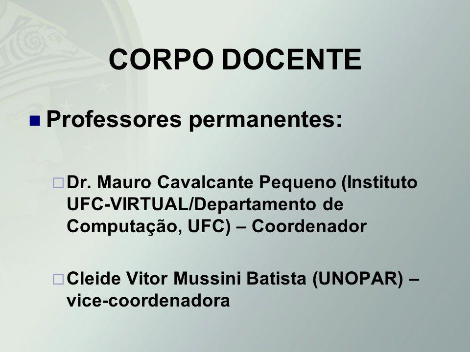 CORPO DOCENTE Professores permanentes: Dr. Mauro Cavalcante Pequeno (Instituto UFC-VIRTUAL/Departamento de Computação, UFC) – Coordenador Cleide Vitor