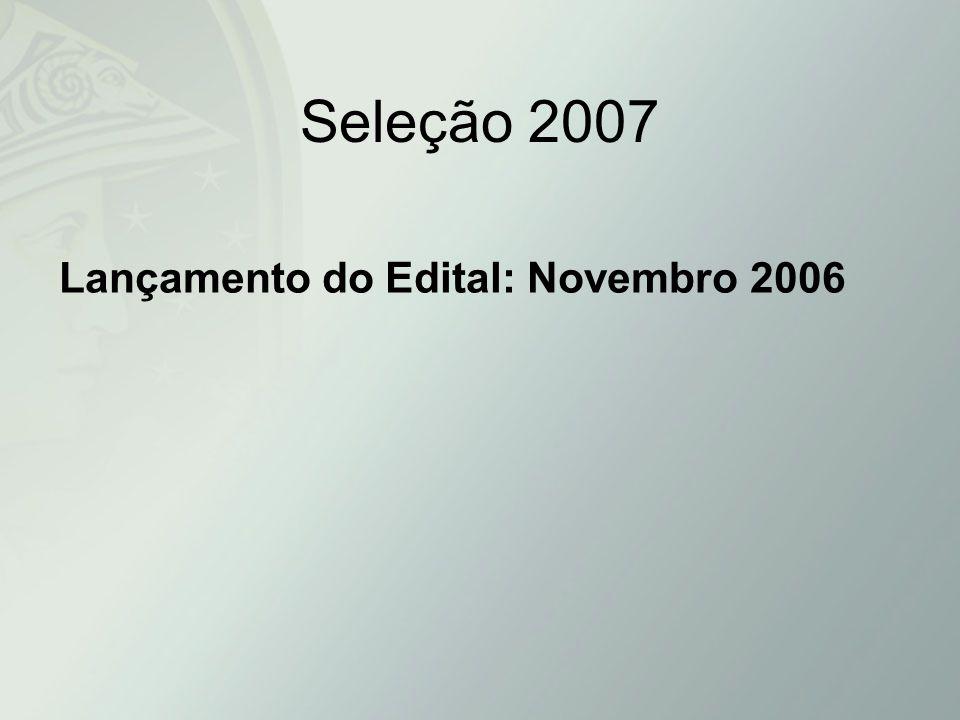 Seleção 2007 Lançamento do Edital: Novembro 2006