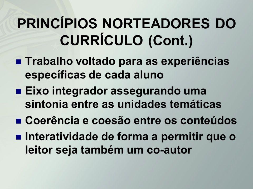 PRINCÍPIOS NORTEADORES DO CURRÍCULO (Cont.) Trabalho voltado para as experiências específicas de cada aluno Eixo integrador assegurando uma sintonia e