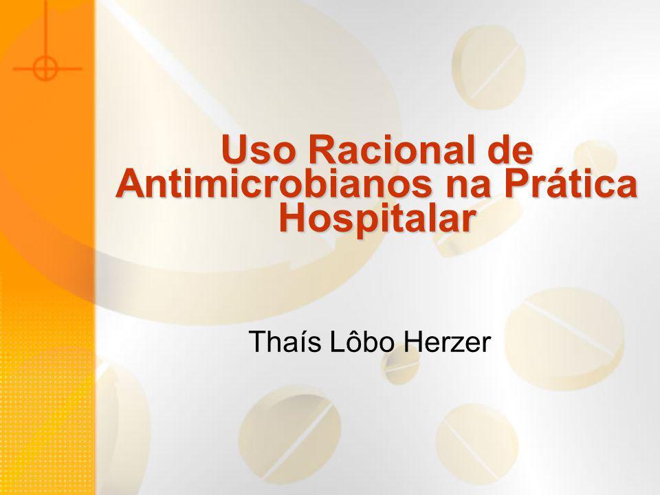 Uso Racional de Antimicrobianos na Prática Hospitalar Thaís Lôbo Herzer